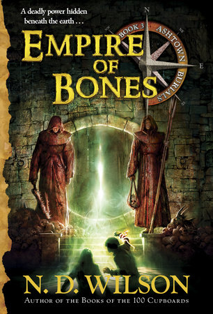 Empire of Bones by N. D. Wilson