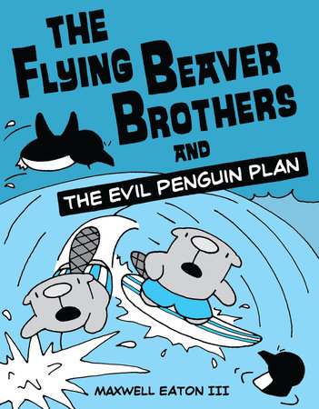 The Flying Beaver Brothers and the Evil Penguin Plan by