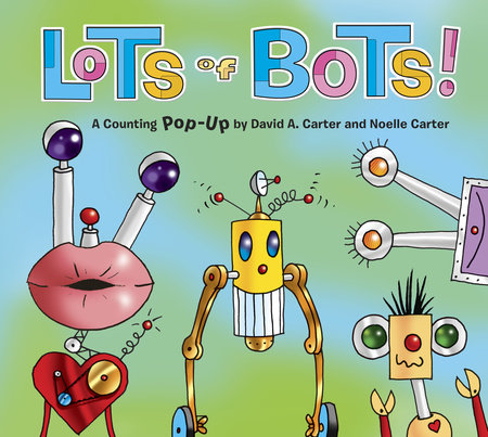 Lots of Bots! by David A. Carter and Noelle Carter