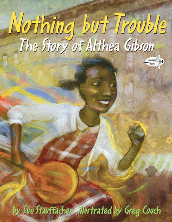 Nothing but Trouble: The Story of Althea Gibson by Sue Stauffacher