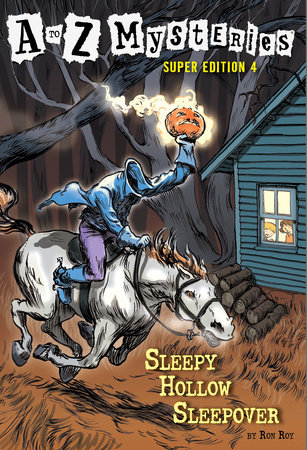 A to Z Mysteries Super Edition #4: Sleepy Hollow Sleepover by Ron Roy