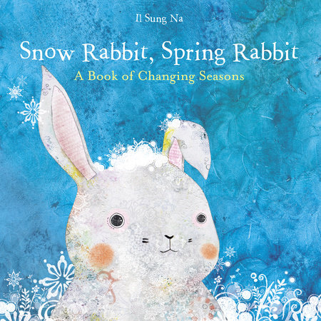 Snow Rabbit, Spring Rabbit: A Book of Changing Seasons by