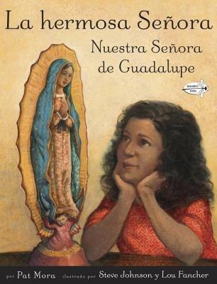 La hermosa Senora: Nuestra Senora de Guadalupe by Pat Mora