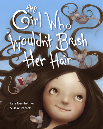 The Girl Who Wouldn't Brush Her Hair by Kate Bernheimer