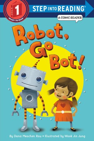 Robot, Go Bot! (step Into Reading Comic Reader)