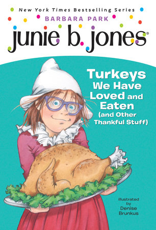 Junie B., First Grader: Turkeys We Have Loved and Eaten (and Other Thankful Stuff) (Junie B. Jones) by
