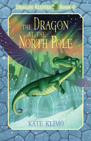 Dragon Keepers #6: The Dragon at the North Pole by