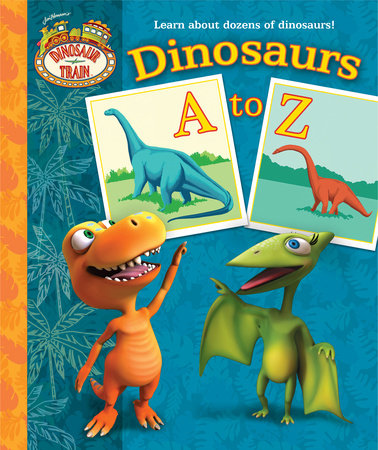 Dinosaurs A to Z (Dinosaur Train) by
