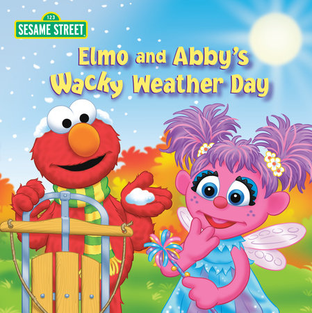 Elmo and Abby's Wacky Weather Day (Sesame Street) by Naomi Kleinberg
