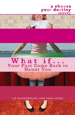 What If . . . Your Past Came Back to Haunt You by Liz Ruckdeschel and Sara James