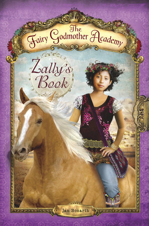 The Fairy Godmother Academy #3: Zally's Book by Jan Bozarth
