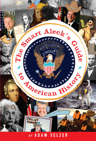 The Smart Aleck's Guide to American History by Adam Selzer