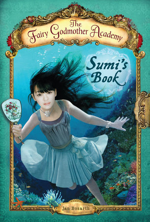 The Fairy Godmother Academy #5: Sumi's Book by Jan Bozarth