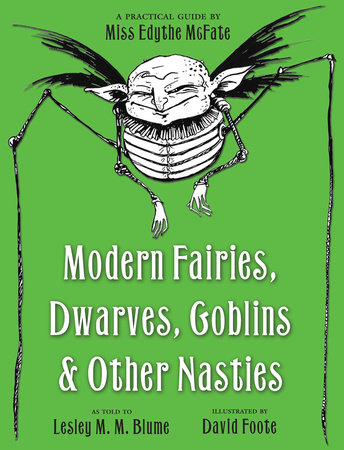 Modern Fairies, Dwarves, Goblins, and Other Nasties: A Practical Guide by Miss Edythe McFate by