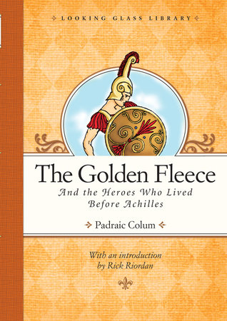 The Golden Fleece and the Heroes Who Lived Before Achilles by