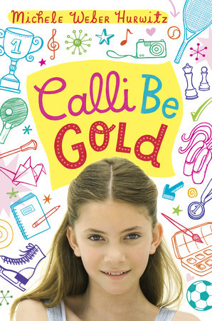 Calli Be Gold by Michele Weber Hurwitz