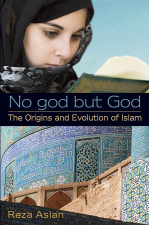 No god but God: The Origins and Evolution of Islam by
