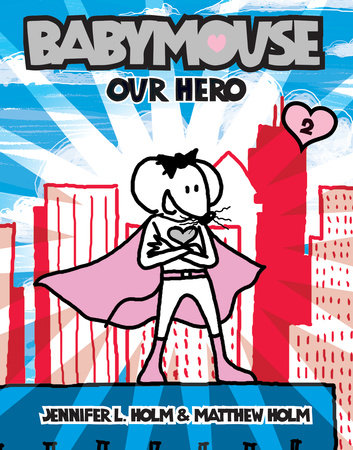 Babymouse #2: Our Hero by Matthew Holm and Jennifer L. Holm