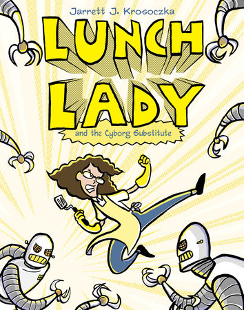 Lunch Lady and the Cyborg Substitute by