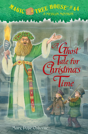 Magic Tree House #44: A Ghost Tale for Christmas Time by Mary Pope Osborne