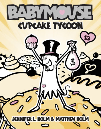 Babymouse #13: Cupcake Tycoon by Matthew Holm and Jennifer L. Holm