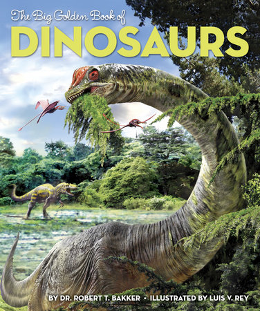 The Big Golden Book of Dinosaurs by Dr. Robert T. Bakker