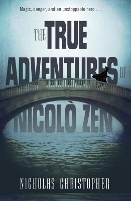 The True Adventures of Nicolo Zen by Nicholas Christopher