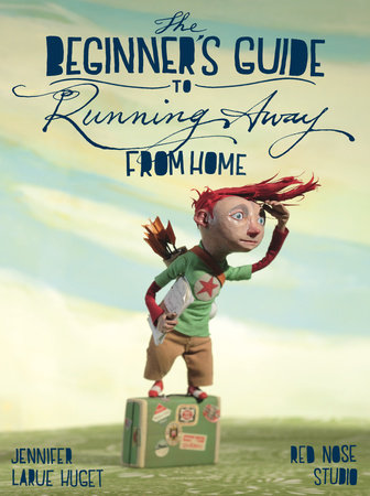 The Beginner's Guide to Running Away from Home by Jennifer Huget