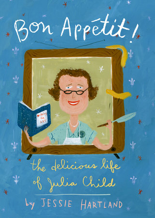 Bon Appetit! The Delicious Life of Julia Child by