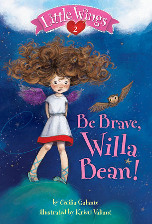 Little Wings #2: Be Brave, Willa Bean! by Cecilia Galante