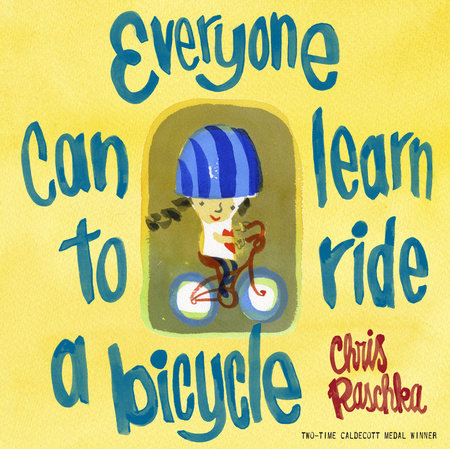 Everyone Can Learn to Ride a Bicycle by