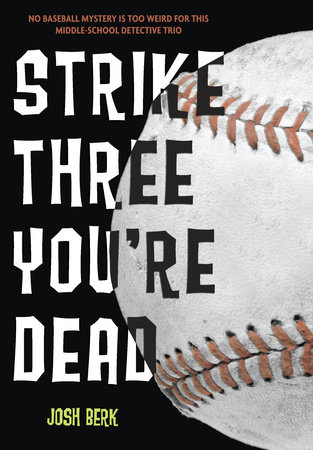 Strike Three, You're Dead by Josh Berk