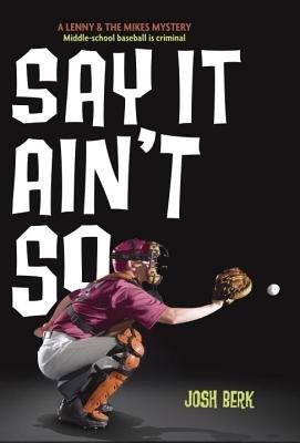 Say It Ain't So by Josh Berk
