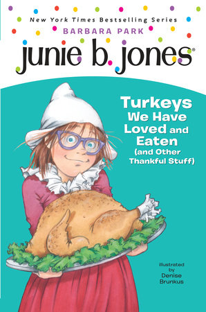 Junie B. Jones: Turkeys We Have Loved and Eaten (and Other Thankful Stuff) (Junie B. Jones) by
