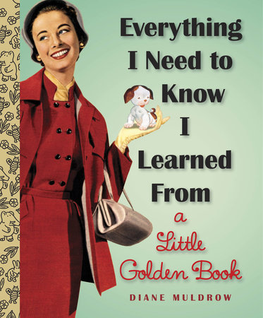 Everything I Need To Know I Learned From a Little Golden Book by