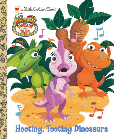 Hooting, Tooting Dinosaurs (Dinosaur Train) by Andrea Posner-Sanchez