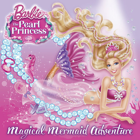 Magical Mermaid Adventure (Barbie: The Pearl Princess) by Mary Man-Kong
