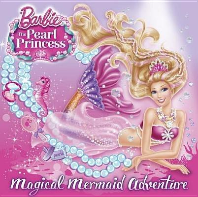 Magical Mermaid Adventure (Barbie: The Pearl Princess) by