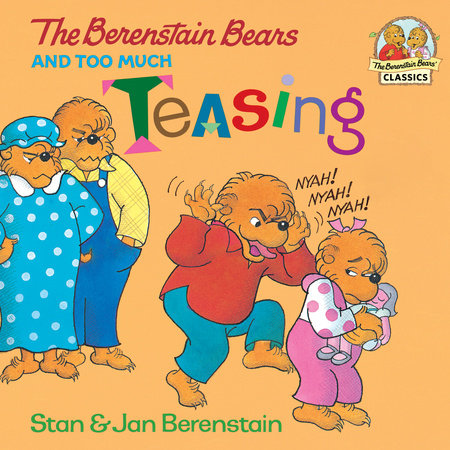 The Berenstain Bears and Too Much Teasing by Stan Berenstain and Jan Berenstain