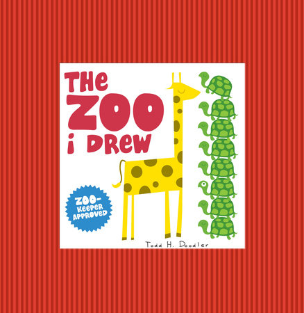The Zoo I Drew by Todd H. Doodler