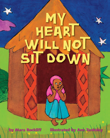 My Heart Will Not Sit Down by Mara Rockliff
