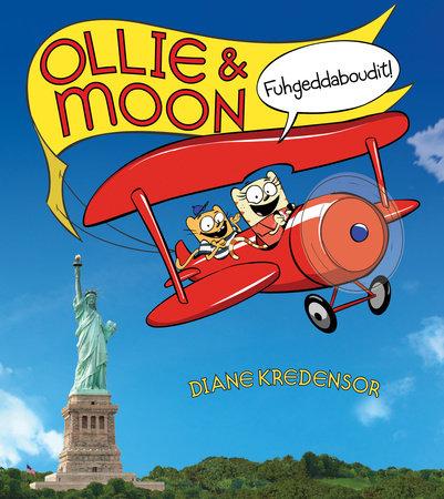 Ollie & Moon: Fuhgeddaboudit! by Diane Kredensor