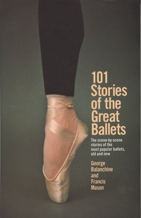 101 Stories of the Great Ballets by George Balanchine and Francis Mason