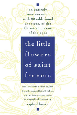 The Little Flowers of St. Francis by Raphael Brown