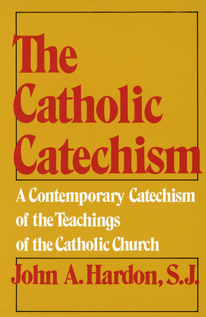 Catholic Catechism by John Hardon