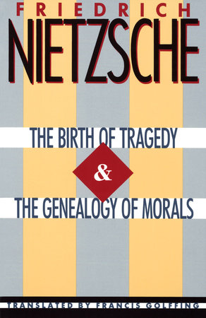 The Birth of Tragedy & The Genealogy of Morals by