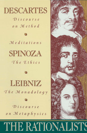 The Rationalists by Rene Descartes, Benedict de Spinoza and Gottfried Wilhelm Von Leibniz