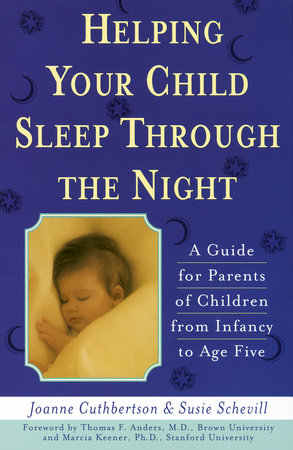 Helping Your Child Sleep Through the Night by Joanne Cuthbertson and Susanna Schevill