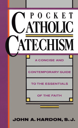 Pocket Catholic Catechism by John Hardon