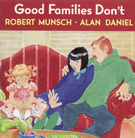 Good Families Don't by Robert Munsch and Alan Daniel